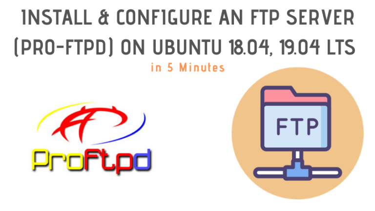 Install and Configure an FTP Server (Pro-FTPD) On Ubuntu 18.04, 19.04, 20.04 LTS in 5 Minutes